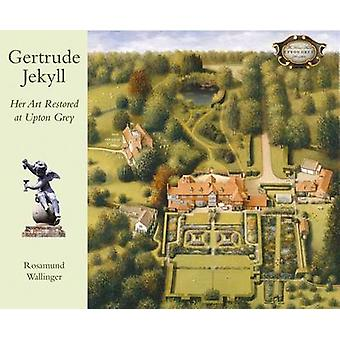 Gertrude Jekyll Her Art Restored at Upton Grey by Rosamund Wallinger