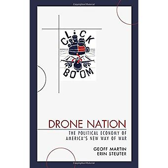 Drone Nation - The Political Economy of America-apos;s New Way of War par Ge