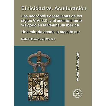 Etnicidad vs. Aculturacion - Las necropolis castellanas de los siglos