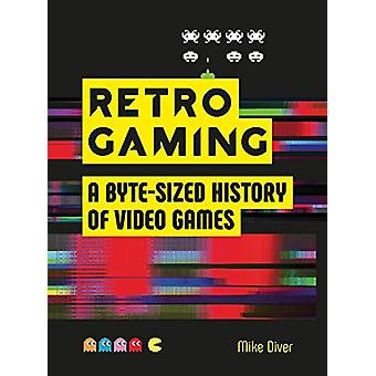 Retro Gaming - A Byte-sized History of Video Games - From Atari to Zel