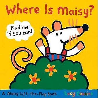 Where Is Maisy? by Lucy Cousins - 9780763646738 Book