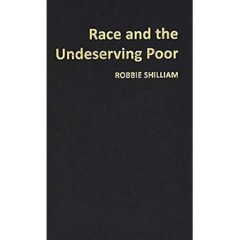 Race and the Undeserving Poor by Robbie Shilliam - 9781788210379 Book