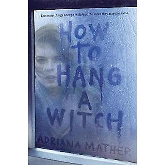 How to Hang a Witch by Adriana Mather - 9780553539509 Book