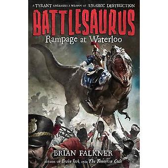 Battlesaurus - Rampage at Waterloo by Brian Falkner - 9781250079930 Bo