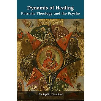 Dynamis of Healing  Patristic Theology and the Psyche by Pia Sophia Chaudhari & Series edited by Ashley M Purpura & Series edited by Aristotle Papanikolaou