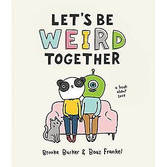 Let's Be Weird Together - A Book About Love by Brooke Barker - 9781523
