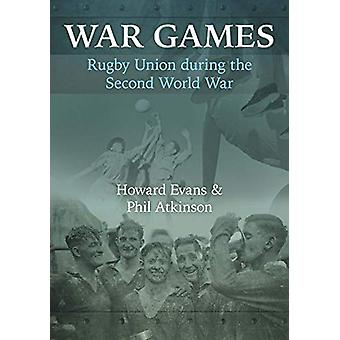 War Games - Rugby Union during the Second World War by Howard Evans -