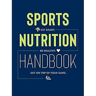 Sports Nutrition Handbook - Eat Smart. Be Healthy. Get On Top of Your