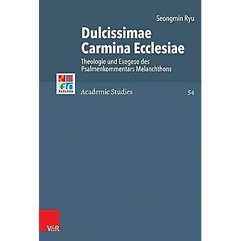 Dulcissimae Carmina Ecclesiae - Theologie und Exegese des Psalmenkomme