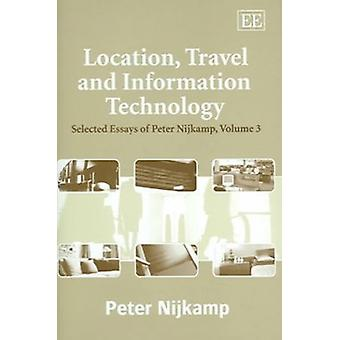 Location Travel and Information Technology - Selected Essays of Peter Nijkamp Volume 3