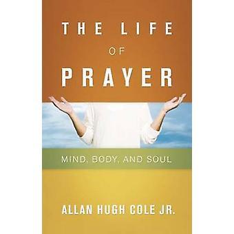 A Vida da Oração - Mente - Corpo - e Alma por Allan Hugh Cole - 97806