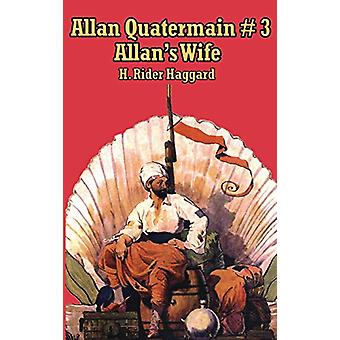 Allan Quatermain #3 - Allan's Wife by Sir H Rider Haggard - 9781515438