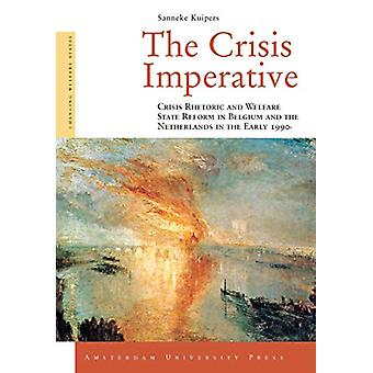 The Crisis Imperative - Crisis Rhetoric and Welfare State Reform in Be