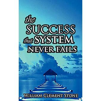 The Success System That Never Fails - The Science of Success Principle