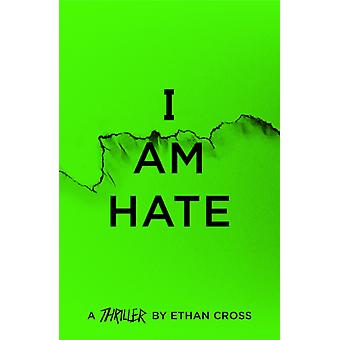 I Am Hate by Ethan Cross
