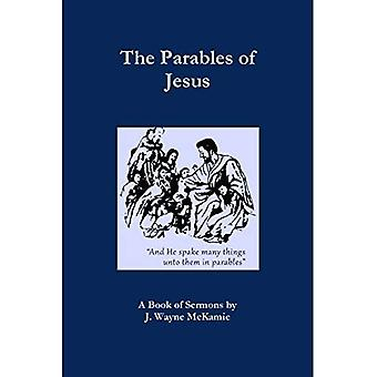 The Parables of Jesus: A Book of Sermons by J. Wayne McKamie