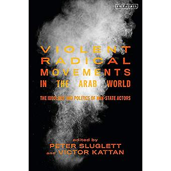 Violent Radical Movements in the Arab World by Peter Sluglett - 97817