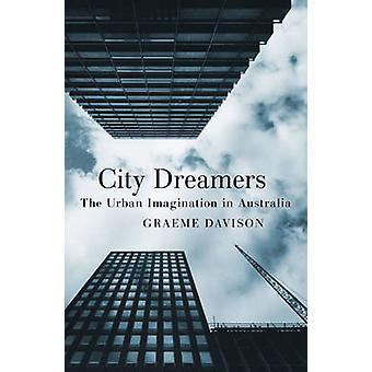 Rêveurs de ville - l'imaginaire urbain en Australie par Graeme Davison-