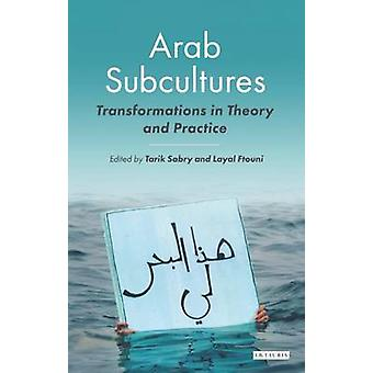 Arab Subcultures - Transformations in Theory and Practice by Tarik Sab