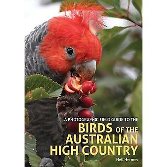 A Photographic Field Guide to the Birds of the Australian High Countr