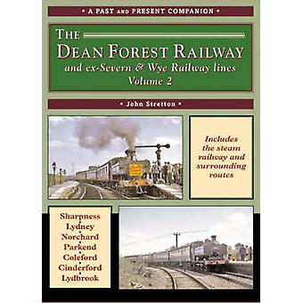 The Dean Forest Railway - And Former Severn and Wye Railway Lines - v.