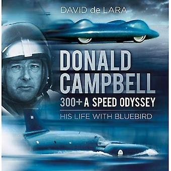 Donald Campbell - 300 un Odyssey di velocità: la vita con Bluebird