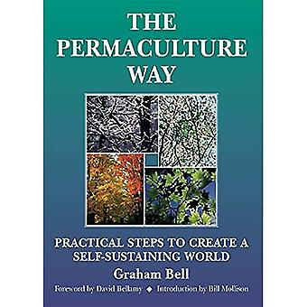 The Permaculture Way: Practical Steps to Create a Self-sustainable World (Practical Steps)