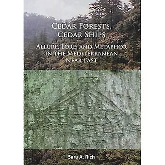 Cedar Forests, Cedar Ships:� Allure, Lore, and Metaphor� in the Mediterranean Near East