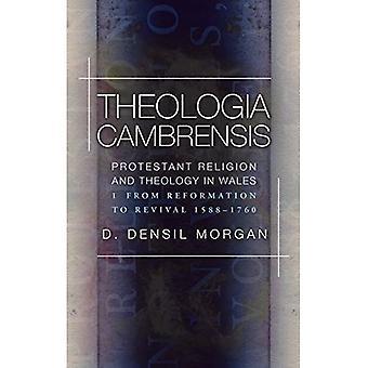 Theologia Cambrensis: Religión Protestante y teología en país de Gales, volumen 1: de reforma a Renacimiento 1588-1760