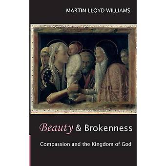 Beauty and Brokenness Compassion And The Kingdom Of God by Williams & Martin Lloyd