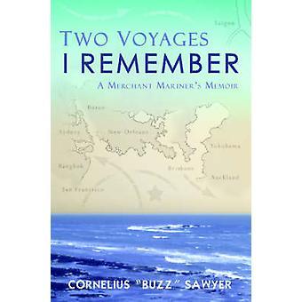 Two Voyages I RememberA Merchant Mariners Memoir by Sawyer & Cornelius