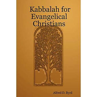 Kabbalah for Evangelical Christians by Byrd & Alfred & D.