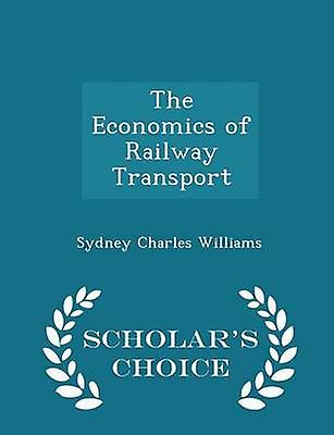 The Economics of Railway Transport  Scholars Choice Edition by Williams & Sydney Charles