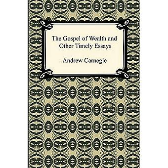 The Gospel of Wealth and Other Timely Essays by Carnegie & Andrew