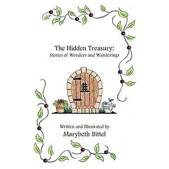 The Hidden Treasury Stories of Wonders and Wanderings by Bittel & Marybeth