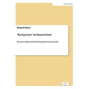 Backpacker in DeutschlandEin neues Segment fr den Deutschen Tourismusmarkt par Kaiser et Michael