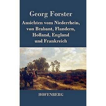 Ansichten Vom Niederrhein von Brabant Flandern Holland England Und Frankreich von & Georg Forster
