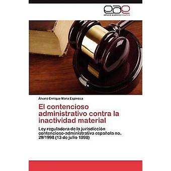 El contencioso administrativo contra la inactividad material by Mora Espinoza lvaro Enrique