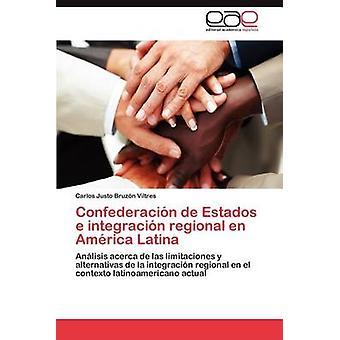 Confederacion de Estados E Integracion regionala sv Amerika Latina av Bruz N. Viltres & Carlos Justo