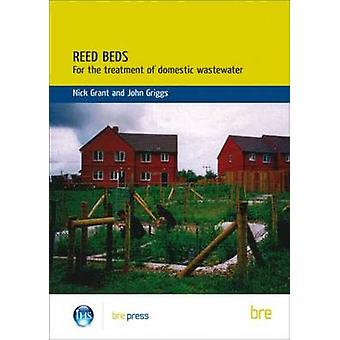 Reed Beds - For the Treatment of Domestic Wastewater by Nick Grant - J