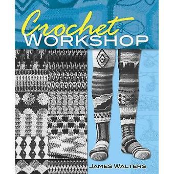 Crochet Workshop by James Walters - 9780486496207 Book