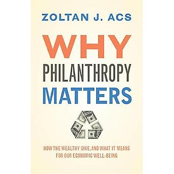 Why Philanthropy Matters - How the Wealthy Give - and What It Means fo