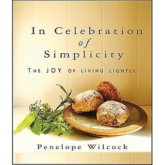 In Celebration of Simplicity - The Joy of Living Lightly by Penelope W