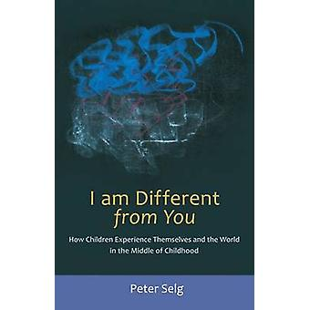 I am Different from You - How Children Experience Themselves by Peter