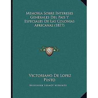 Memoria Sobre Intereses Generales del Pais y Especiales de Las Coloni