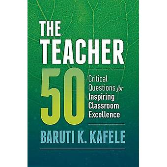 The Teacher 50 - Critical Questions for Inspiring Classroom Excellence