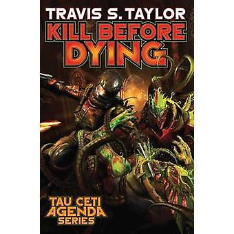 Kill Before Dying by Travis S. Taylor - 9781476782072 Book