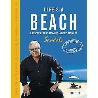 Life's a Beach - Gordon 'Butch' Stewart  and the Story of Sandals by J