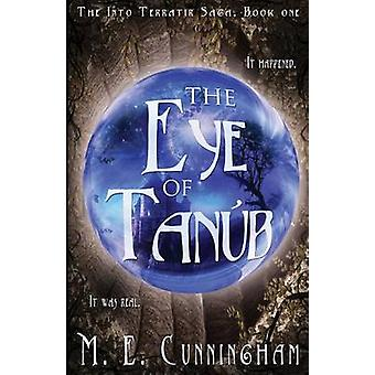 The Eye of Tanub by M E Cunningham - 9781940534763 Book