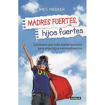 Madres Fuertes - Hijos Fuertes by Meg Meeker - 9786071136794 Book